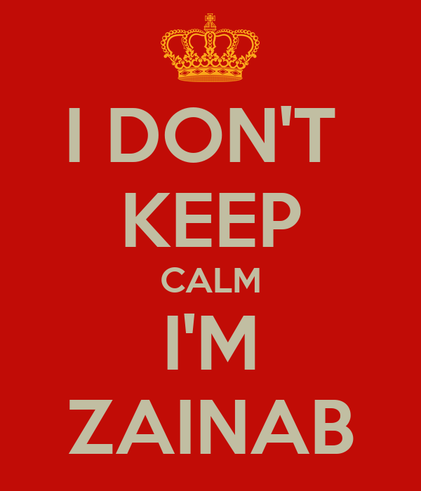 I DON'T  KEEP CALM I'M ZAINAB