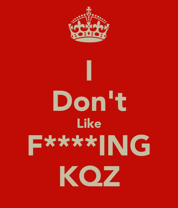 I Don't Like F****ING KQZ