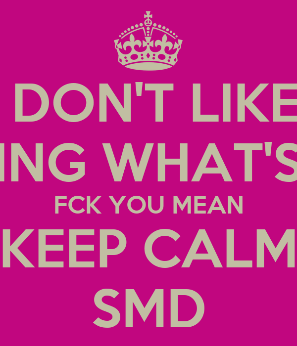 I DON'T LIKE  SHARING WHAT'S MINE FCK YOU MEAN KEEP CALM SMD