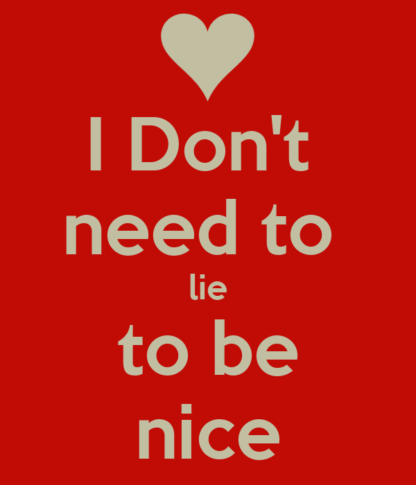 I Don't  need to  lie to be nice