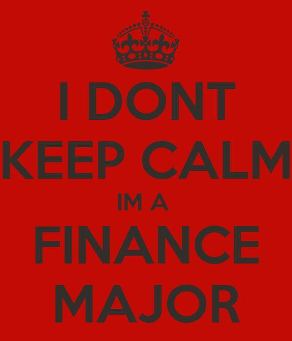 I DONT KEEP CALM IM A  FINANCE MAJOR