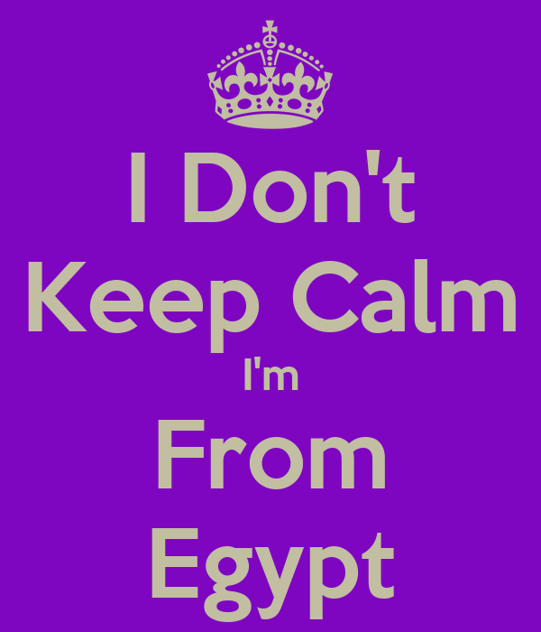 I Don't Keep Calm I'm From Egypt
