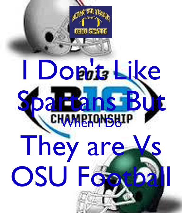 I Don't Like Spartans But When I Do They are Vs OSU Football