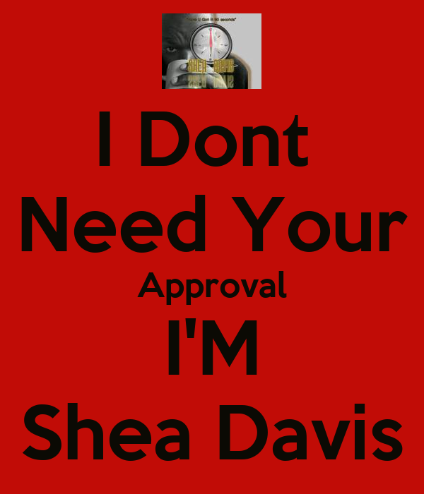 I Dont  Need Your Approval I'M Shea Davis