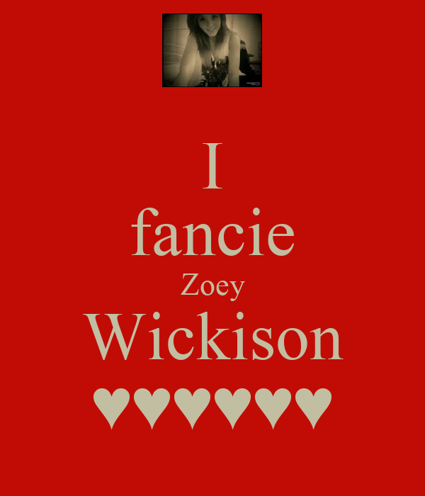 I fancie Zoey Wickison ♥♥♥♥♥♥