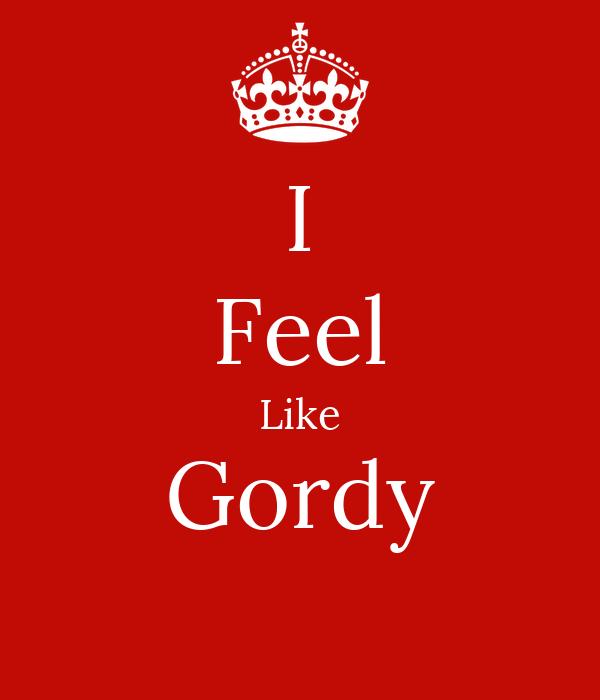 I Feel Like Gordy