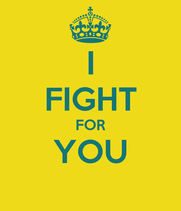 I FIGHT FOR YOU