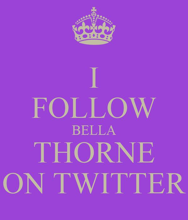 I FOLLOW BELLA THORNE ON TWITTER