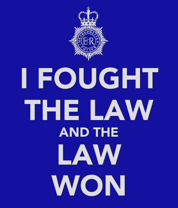 I FOUGHT THE LAW AND THE LAW WON