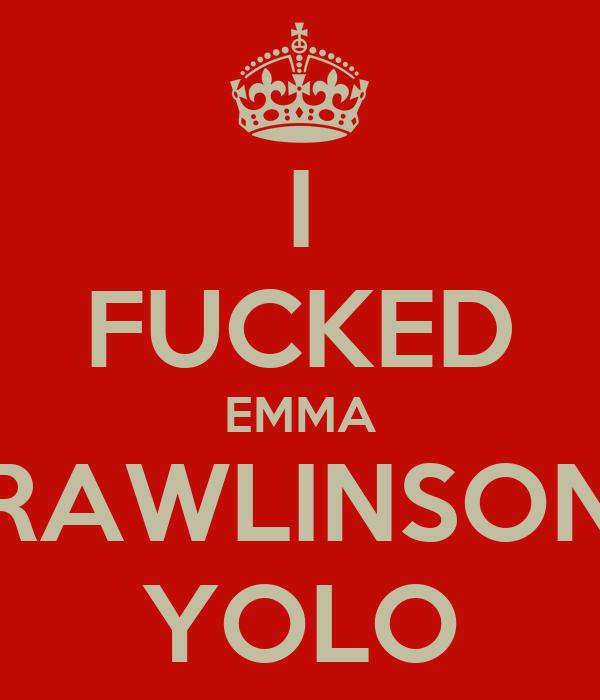 I FUCKED EMMA RAWLINSON YOLO