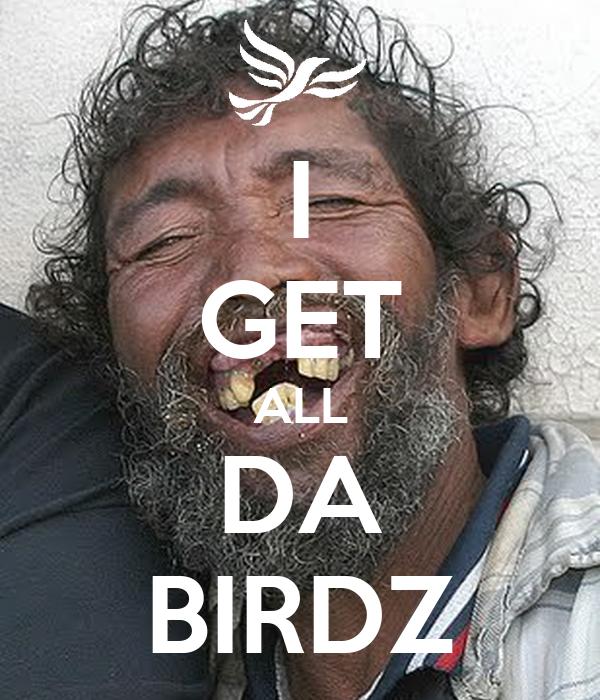 I GET ALL DA BIRDZ