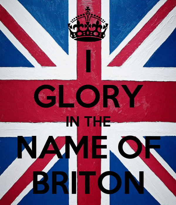 I GLORY IN THE NAME OF BRITON