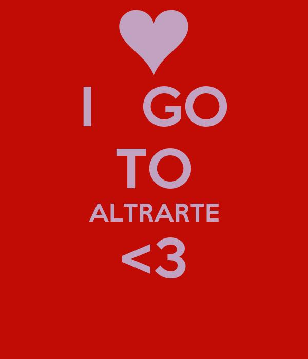 I   GO TO ALTRARTE <3