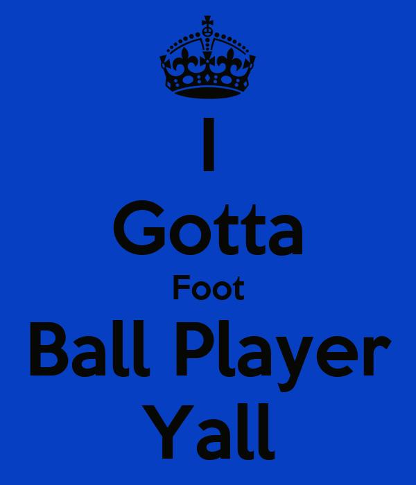 I Gotta Foot Ball Player Yall