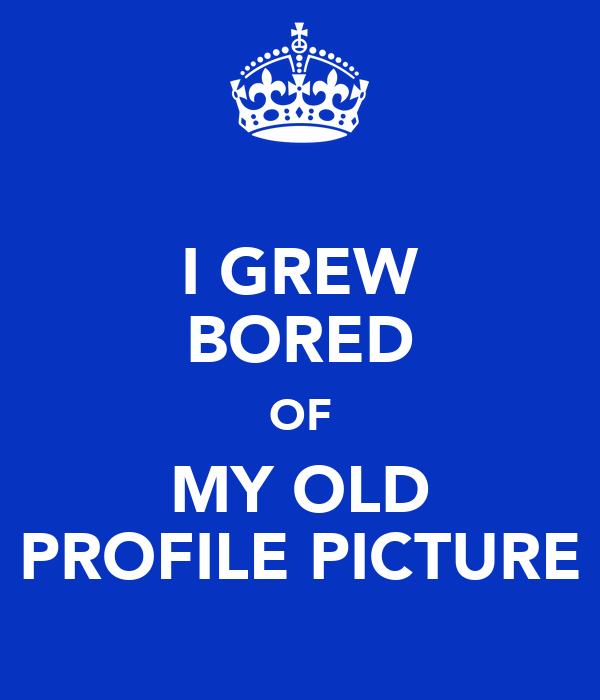 I GREW BORED OF MY OLD PROFILE PICTURE