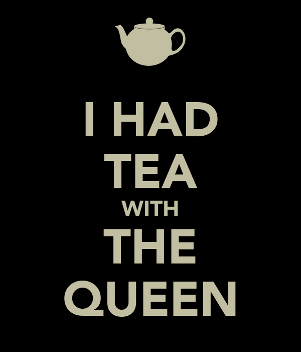 I HAD TEA WITH THE QUEEN