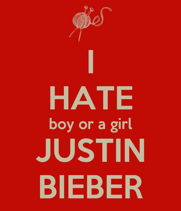 I HATE boy or a girl JUSTIN BIEBER