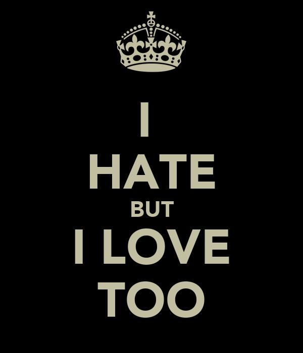 I  HATE BUT I LOVE TOO