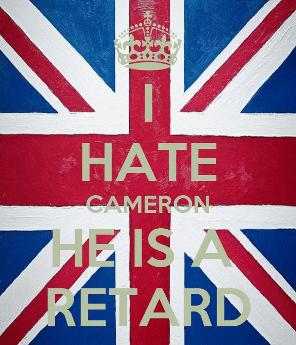 I HATE CAMERON HE IS A  RETARD