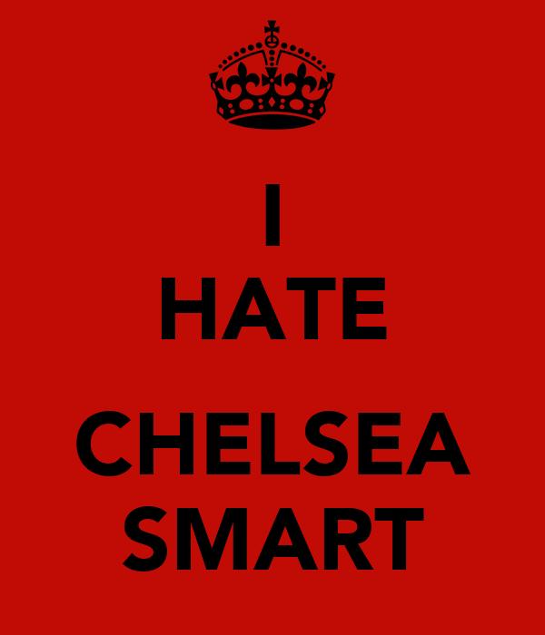 I HATE  CHELSEA SMART