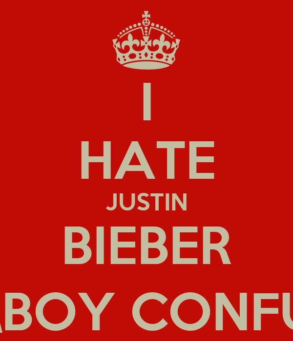 I HATE JUSTIN BIEBER (GIRL\BOY CONFUSING