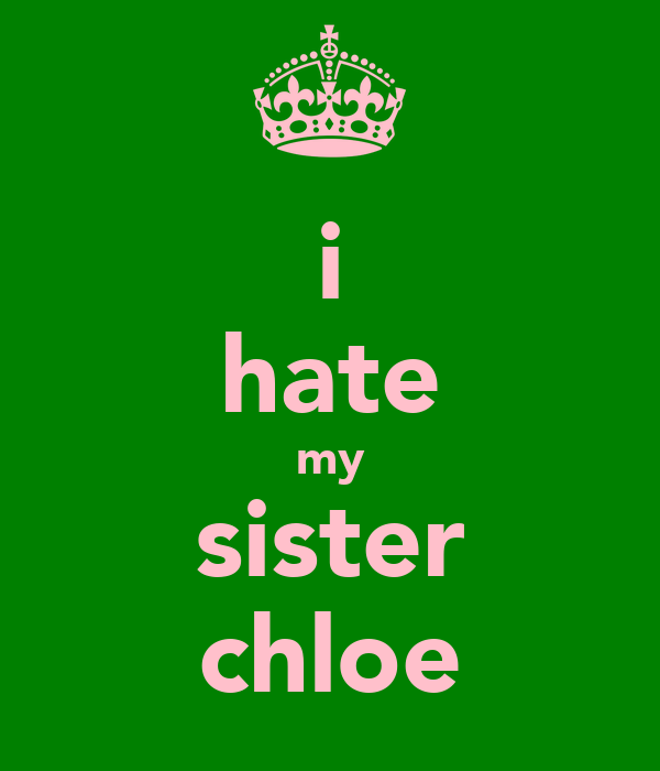 i hate my sister chloe