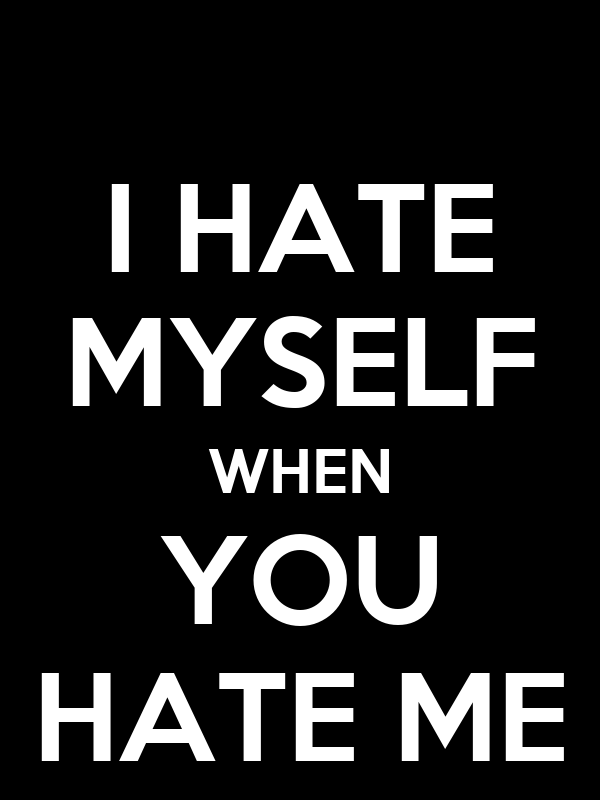 I Hate When Pins Don T Actually Link To Where You Can Buy: I HATE MYSELF WHEN YOU HATE ME Poster