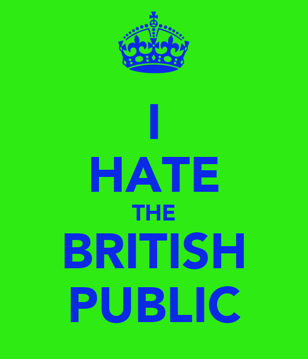 I HATE THE BRITISH PUBLIC