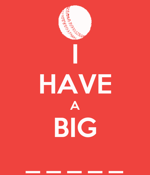 I HAVE A BIG _ _ _ _ _