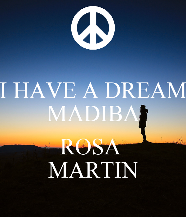 I HAVE A DREAM MADIBA  ROSA  MARTIN