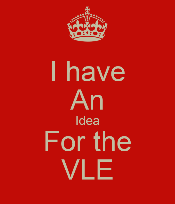 I have An Idea For the VLE