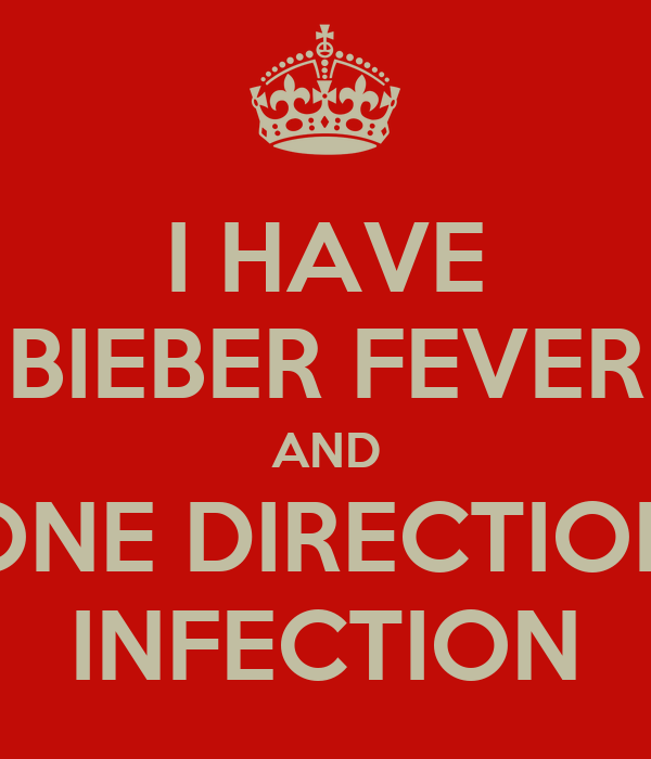 I HAVE BIEBER FEVER AND ONE DIRECTION INFECTION