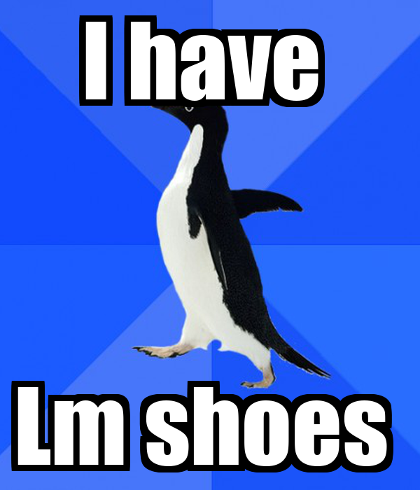 I have  Lm shoes