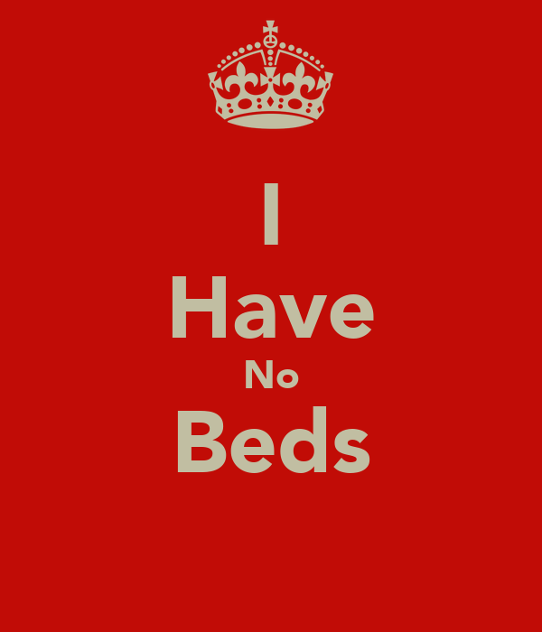 I Have No Beds