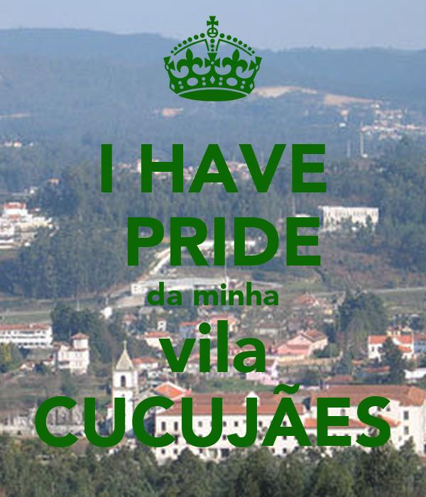 I HAVE  PRIDE da minha vila CUCUJÃES