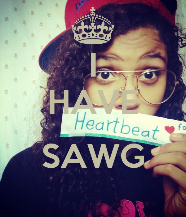 I HAVE  SAWG