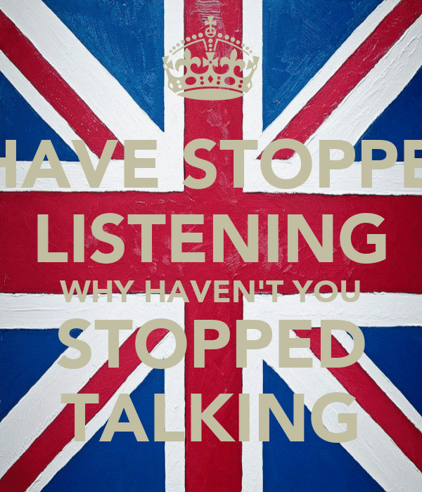I HAVE STOPPED LISTENING WHY HAVEN'T YOU STOPPED TALKING