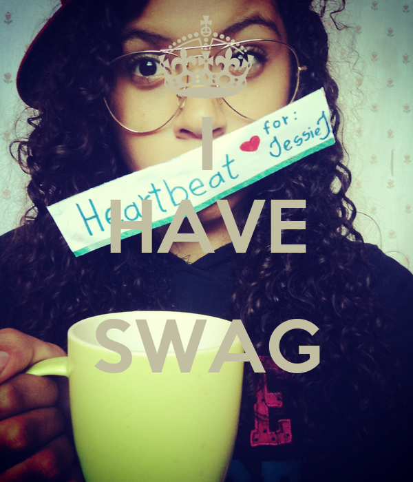 I HAVE  SWAG