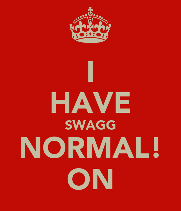 I HAVE SWAGG NORMAL! ON