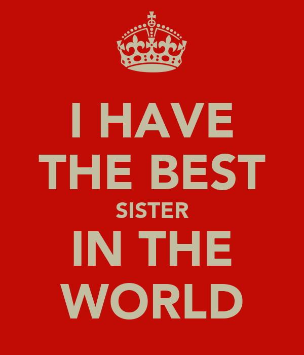 I HAVE THE BEST SISTER IN THE ♥WORLD♥