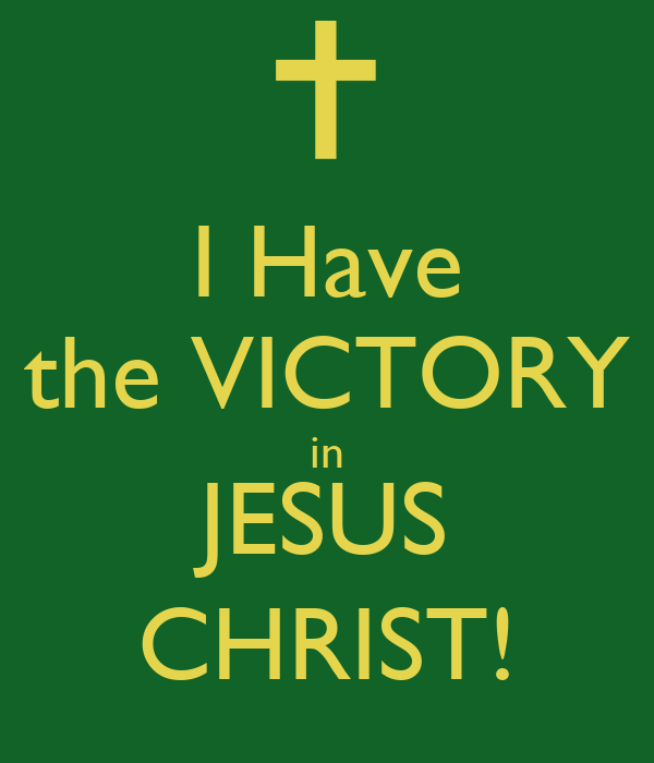 I Have the VICTORY in JESUS CHRIST!