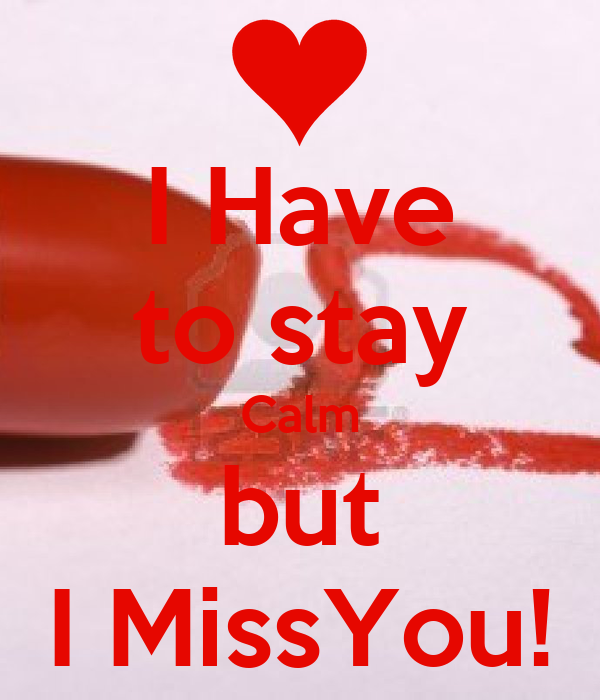 I Have to stay Calm but I MissYou!