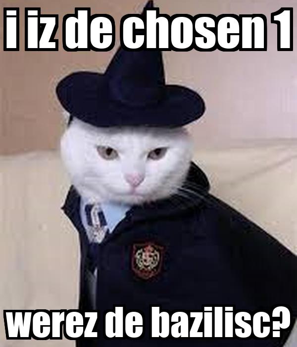 i iz de chosen 1 werez de bazilisc?