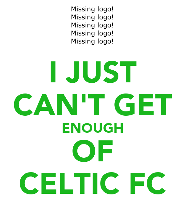 I JUST CAN'T GET ENOUGH OF CELTIC FC