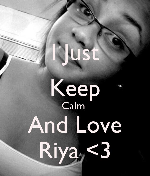 I Just Keep Calm  And Love Riya <3