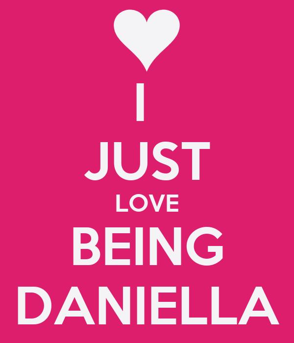 I  JUST LOVE BEING DANIELLA