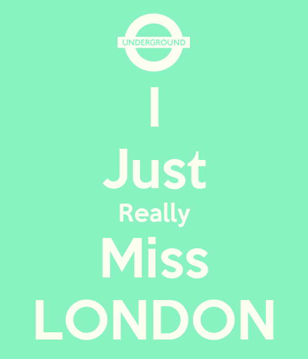 I Just Really Miss LONDON