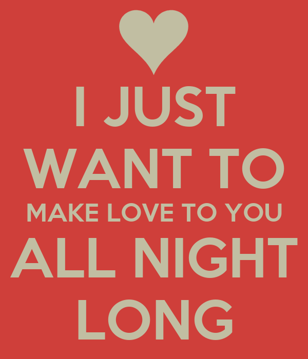 I Just Want To Make Love To You All Night Long Poster Sam Keep