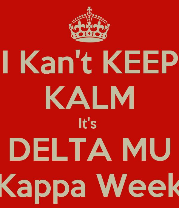 I Kan't KEEP KALM It's  DELTA MU Kappa Week
