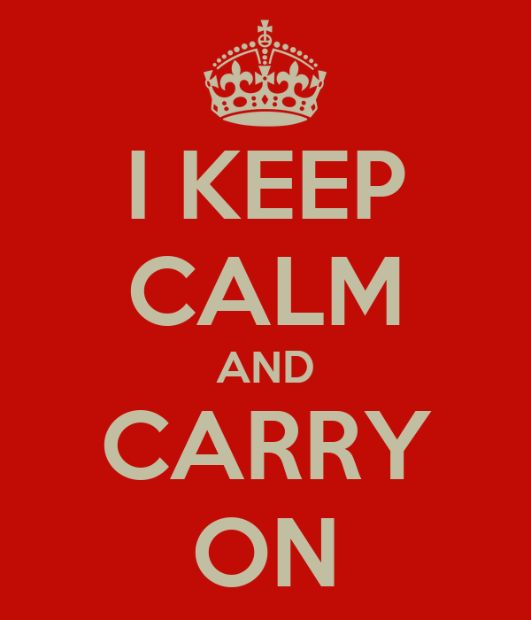 I KEEP CALM AND CARRY ON